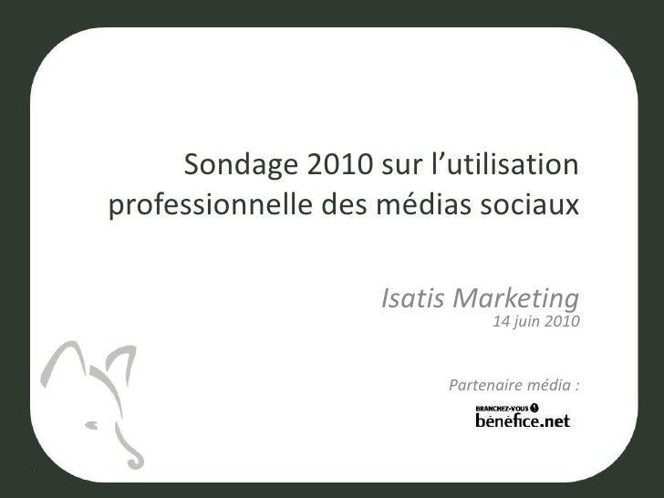 Sondage 2010 sur l'utilisation professionnelle des médias sociaux<br />Isatis Marketing14 juin 2010<br />Partenaire média ...