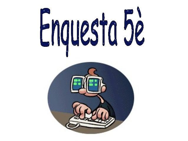 Aquesta enquesta l'han contestat 24 alumnes de la classe de 5è del CEIP Can Cantó d'Eivissa. -Els 24 alumnes de 5è tenen o...