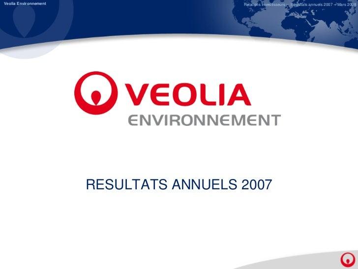 Veolia Environnement                     Relations Investisseurs – Résultats annuels 2007 – Mars 2008                     ...