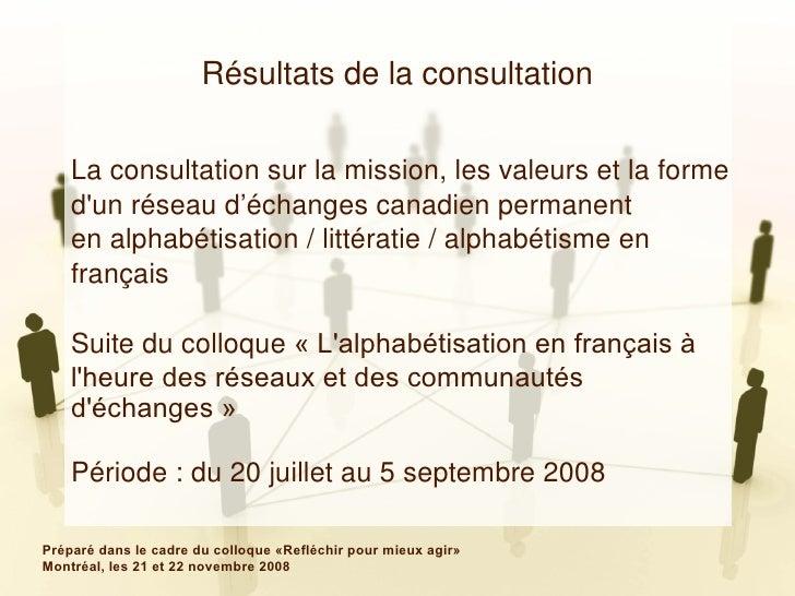 Résultats de la consultation La consultation sur la mission, les valeurs et la forme  d'un réseau d'échanges canadien perm...