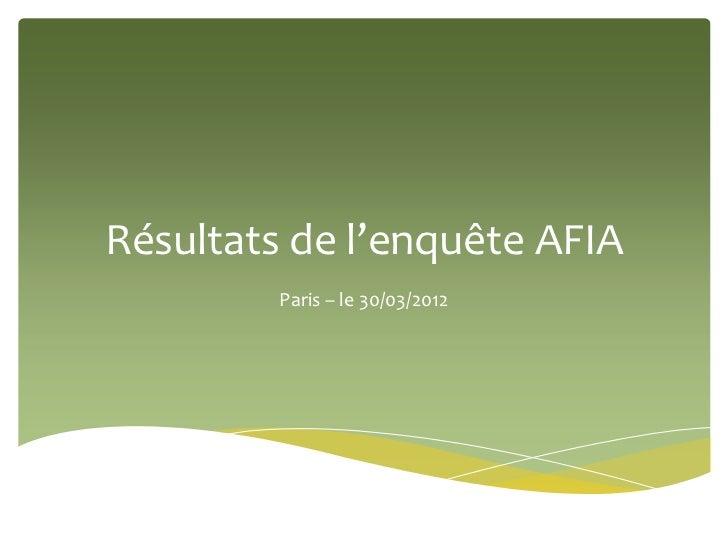 Résultats de l'enquête AFIA         Paris – le 30/03/2012