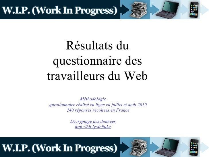 Résultats du questionnaire des travailleurs du Web Méthodologie questionnaire réalisé en ligne en juillet et août 2010 240...