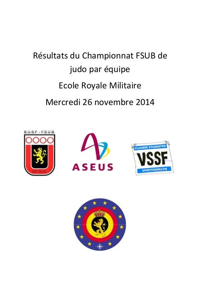 Résultats du Championnat FSUB de judo par équipe Ecole Royale Militaire Mercredi 26 novembre 2014