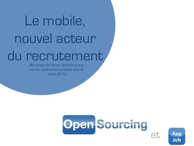 Le mobile, nouvel acteur du recrutementRésultats de l'étude OpenSourcing sur les applications mobiles emploi Juillet 2013 ...
