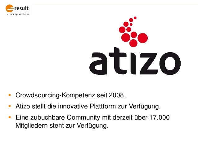  Crowdsourcing-Kompetenz seit 2008.  Atizo stellt die innovative Plattform zur Verfügung.  Eine zubuchbare Community mi...