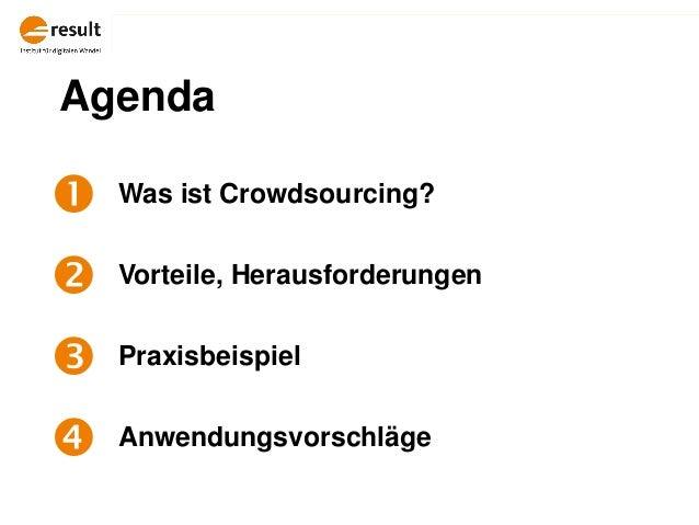 Agenda  Was ist Crowdsourcing?  Vorteile, Herausforderungen  Praxisbeispiel  Anwendungsvorschläge