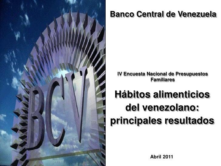 Banco Central de Venezuela IV Encuesta Nacional de Presupuestos              Familiares Hábitos alimenticios   del venezol...