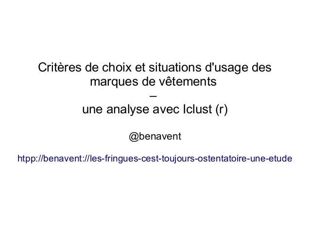 Critères de choix et situations d'usage des marques de vêtements – une analyse avec Iclust (r) @benavent htpp://benavent:/...