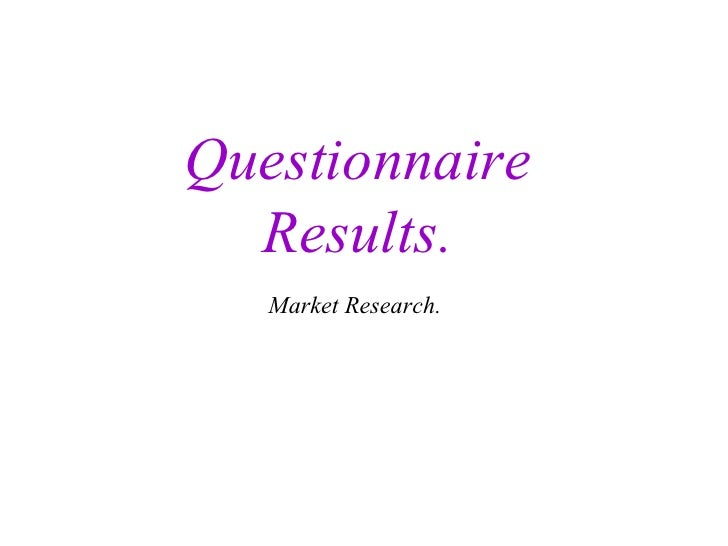 Questionnaire Results. Market Research.