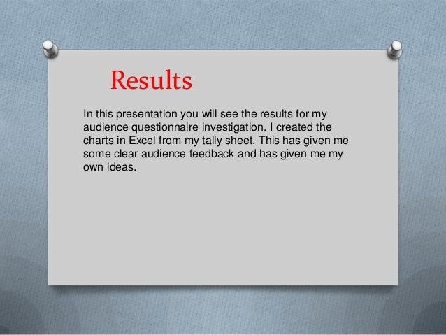 ResultsIn this presentation you will see the results for myaudience questionnaire investigation. I created thecharts in Ex...