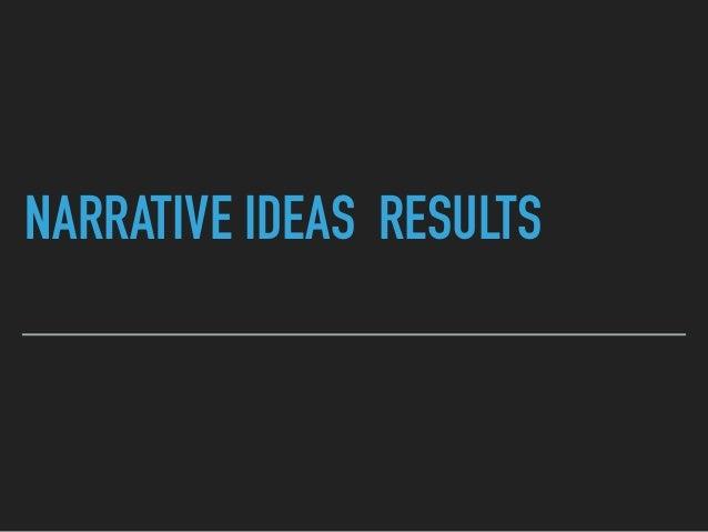 NARRATIVE IDEAS RESULTS