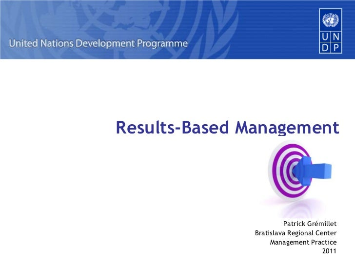 Results-Based Management<br />Patrick Grémillet<br />Bratislava Regional Center <br />Management Practice<br />2011<br />