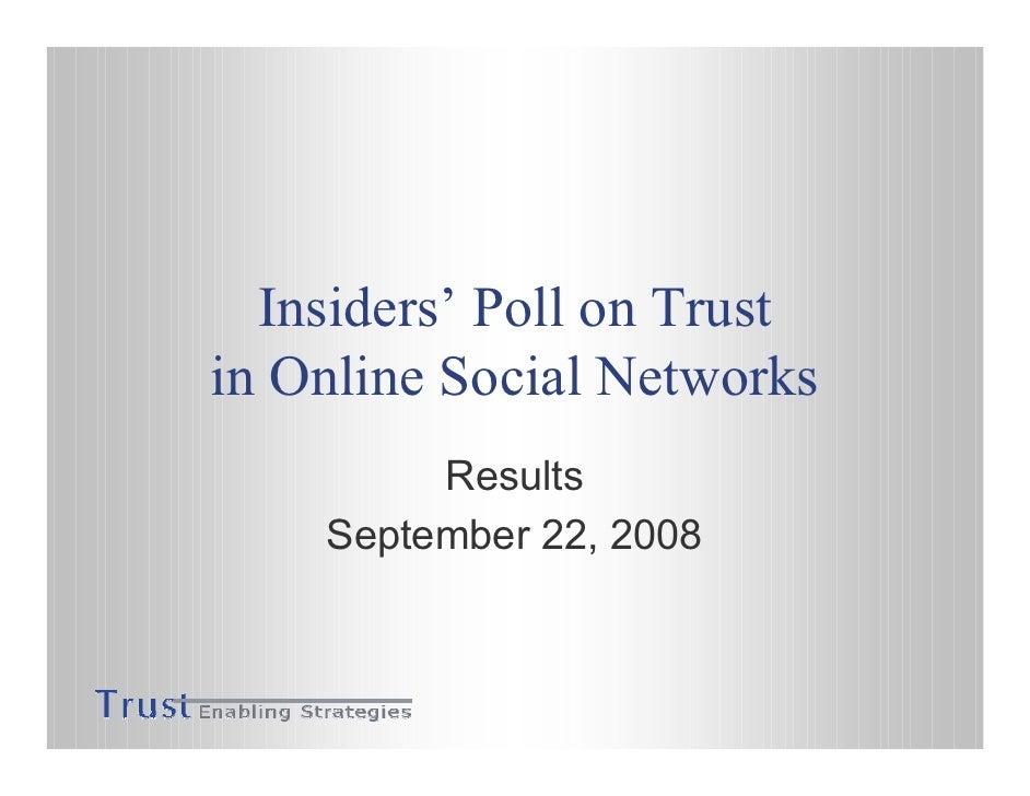 Insiders' Poll on Trust in Online Social Networks          Results     September 22, 2008