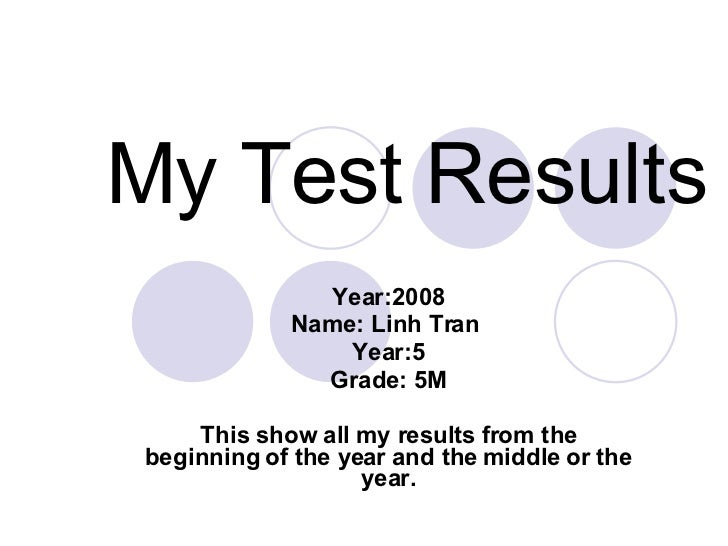 My Test Results Year:2008 Name: Linh Tran  Year:5 Grade: 5M This show all my results from the beginning of the year and th...