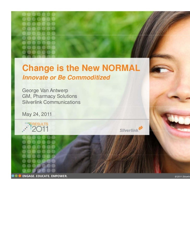Change is the New NORMALInnovate or Be CommoditizedGeorge Van AntwerpGM, Pharmacy SolutionsSilverlink CommunicationsMay 24...