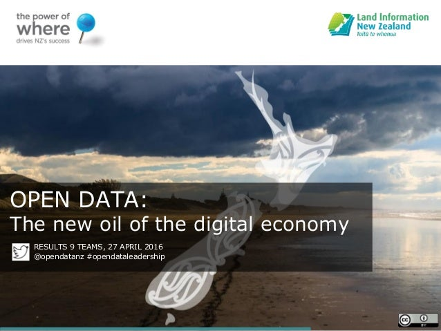 OPEN DATA: The new oil of the digital economy RESULTS 9 TEAMS, 27 APRIL 2016 @opendatanz #opendataleadership