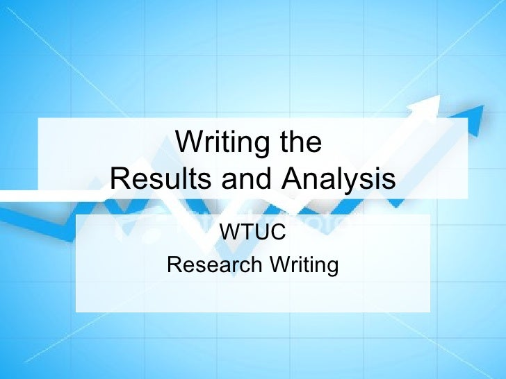 Writing the  Results and Analysis WTUC Research Writing