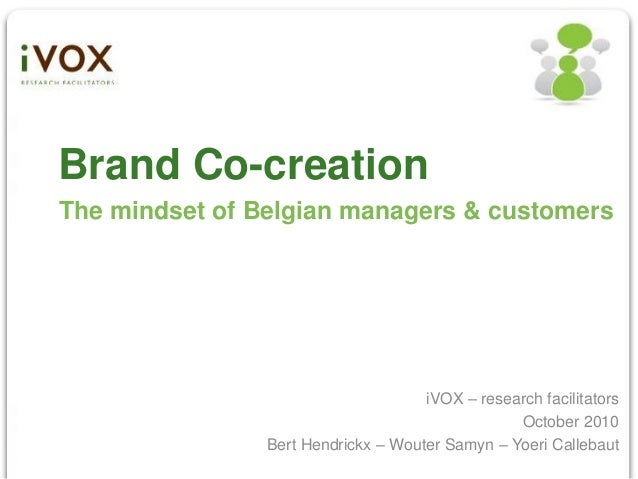 Brand Co-creationThe mindset of Belgian managers & customers                                     iVOX – research facilitat...