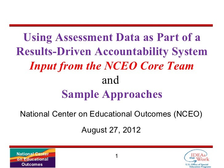 Using Assessment Data as Part of aResults-Driven Accountability System  Input from the NCEO Core Team                and  ...