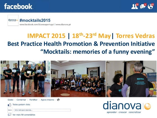 "IMPACT 2015 | 18th-23rd May| Torres Vedras Best Practice Health Promotion & Prevention Initiative ""Mocktails: memories of ..."