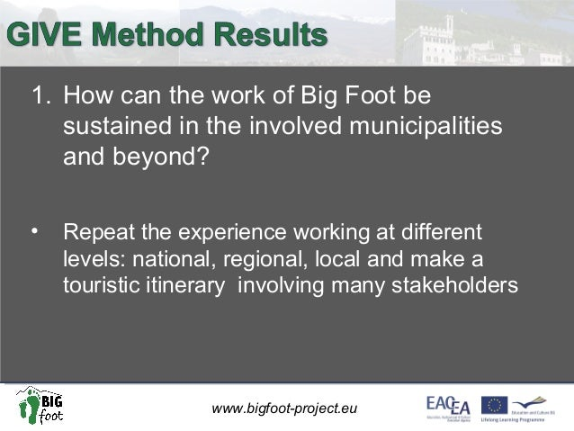 www.bigfoot-project.eu 1. How can the work of Big Foot be sustained in the involved municipalities and beyond? • Repeat th...