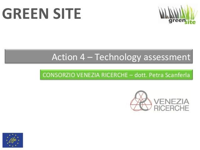 GREEN SITE Action 4 – Technology assessment CONSORZIO VENEZIA RICERCHE – dott. Petra Scanferla