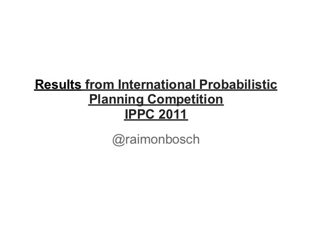 Results from International Probabilistic         Planning Competition              IPPC 2011            @raimonbosch