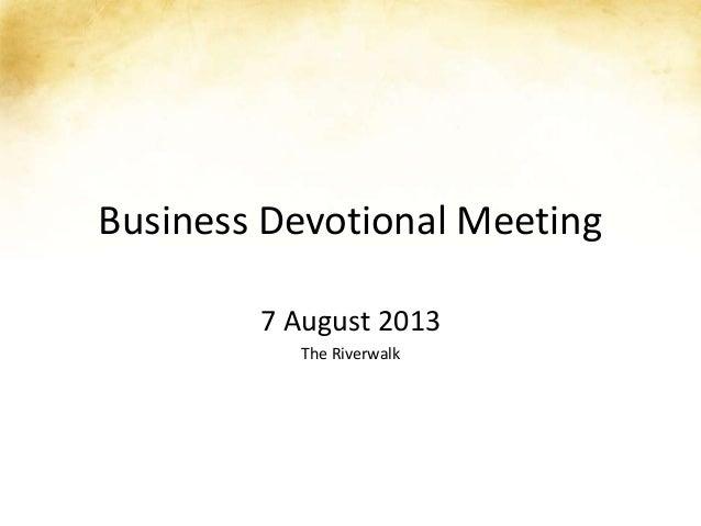 Business Devotional Meeting 7 August 2013 The Riverwalk