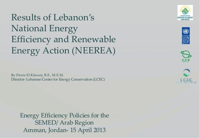 Results of Lebanon'sNational EnergyEfficiency and RenewableEnergy Action (NEEREA)By Pierre El Khoury, B.E., M.E.M.Director...