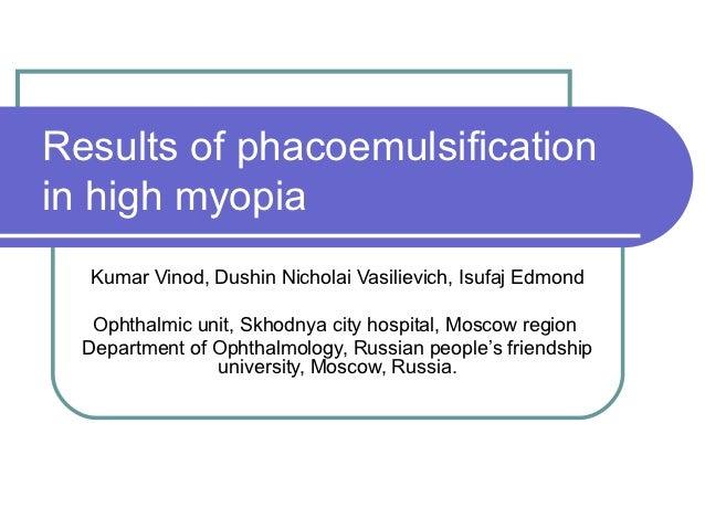 Results of phacoemulsificationin high myopia  Kumar Vinod, Dushin Nicholai Vasilievich, Isufaj Edmond   Ophthalmic unit, S...