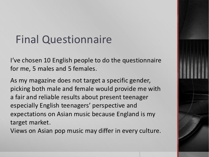 Final QuestionnaireI've chosen 10 English people to do the questionnairefor me, 5 males and 5 females.As my magazine does ...