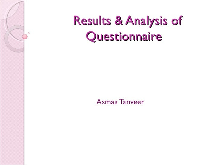 Results & Analysis of  Questionnaire    Asmaa Tanveer