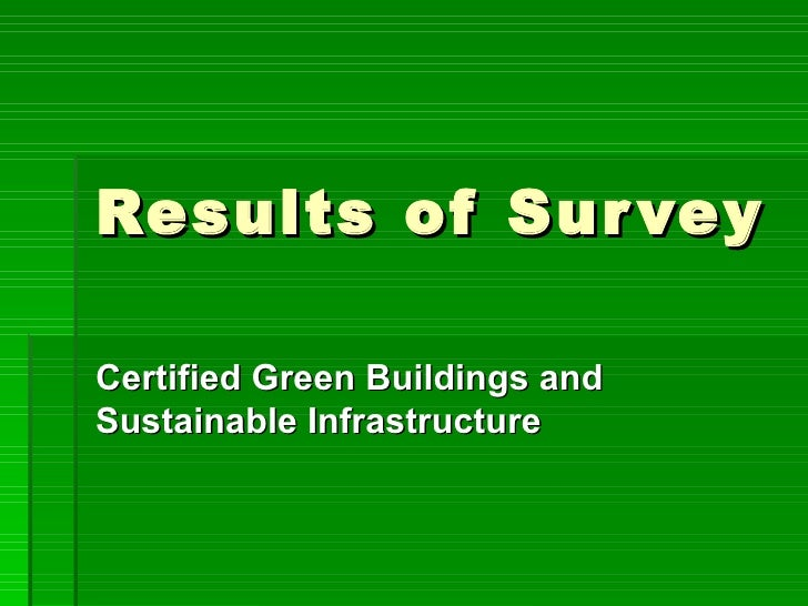 Results of Sur veyCertified Green Buildings andSustainable Infrastructure