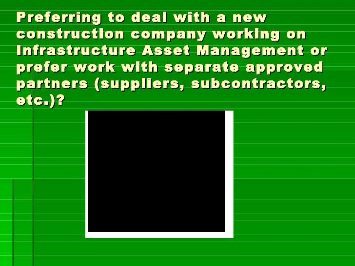 Preferring to deal with a newconstruction company working onInfrastructure Asset Management orprefer work with separate ap...