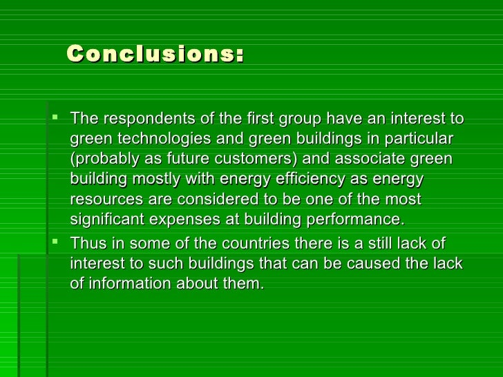 Conclusions: The respondents of the first group have an interest to  green technologies and green buildings in particular...
