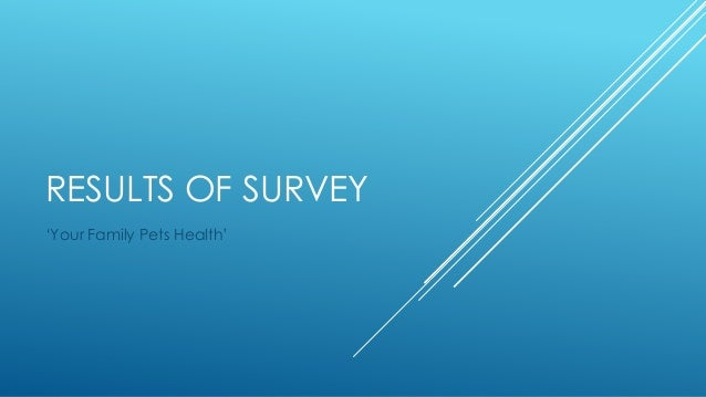 RESULTS OF SURVEY 'Your Family Pets Health'