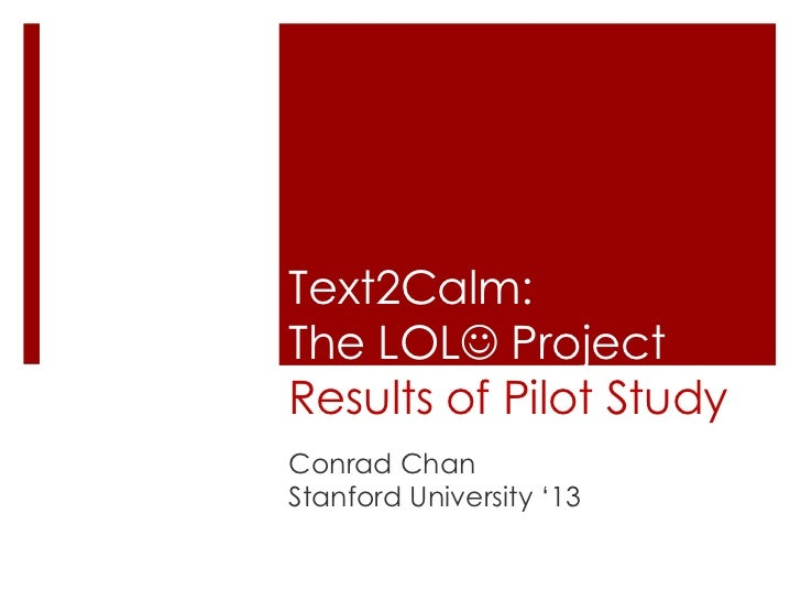 Text2Calm: The LOL ProjectResults of Pilot Study<br />Conrad Chan<br />Stanford University '13<br />