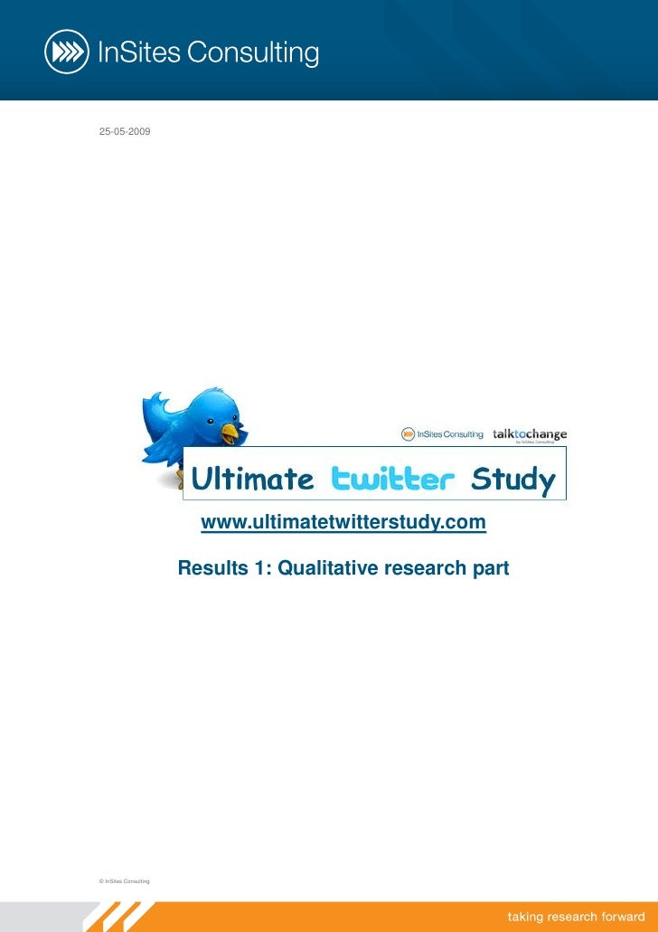 25-05-2009                              www.ultimatetwitterstudy.com                         Results 1: Qualitative resear...