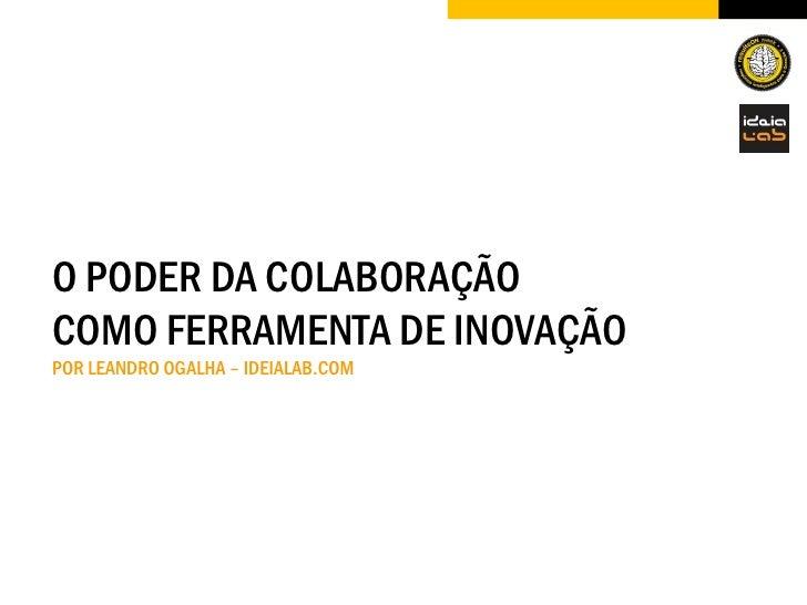 O PODER DA COLABORAÇÃO COMO FERRAMENTA DE INOVAÇÃO POR LEANDRO OGALHA – IDEIALAB.COM