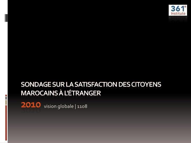 Sondage sur la satisfaction des citoyens marocains à l'étranger2010<br />vision globale | 1108<br />