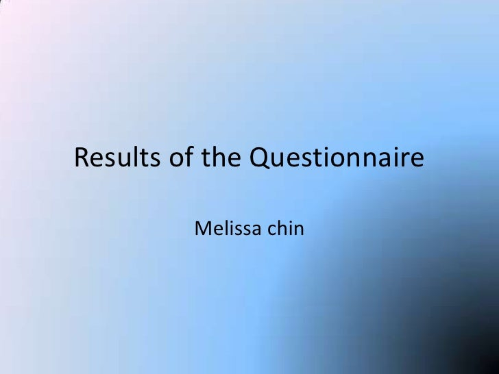 Melissa chin <br />Results of the Questionnaire <br />