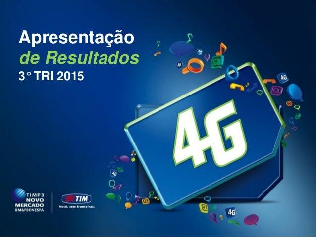 TIM Brasil Relações com Investidores 1 Apresentação de Resultados 3° TRI 2015