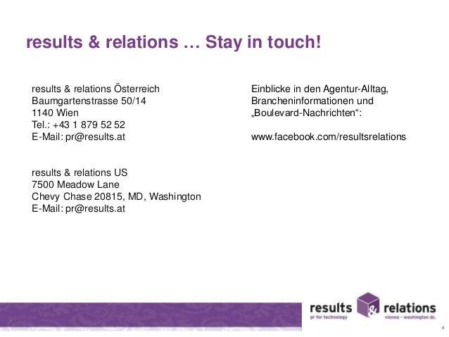 results & relations … Stay in touch!  results & relations Österreich  Baumgartenstrasse 50/14  1140 Wien  Tel.: +43 1 879 ...