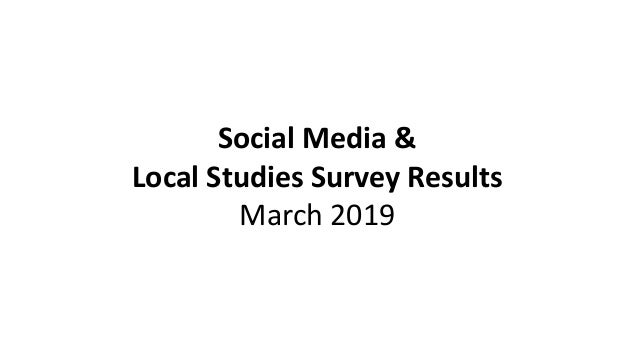 Social Media & Local Studies Survey Results March 2019