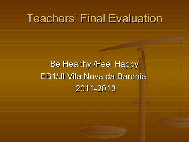 Teachers' Final EvaluationTeachers' Final Evaluation Be Healthy /Feel HappyBe Healthy /Feel Happy EB1/JI Vila Nova da Baro...