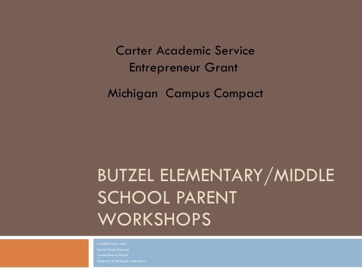 BUTZEL ELEMENTARY/MIDDLE SCHOOL PARENT WORKSHOPS In collaboration with: Detroit Parent Network Communities In Schools Univ...