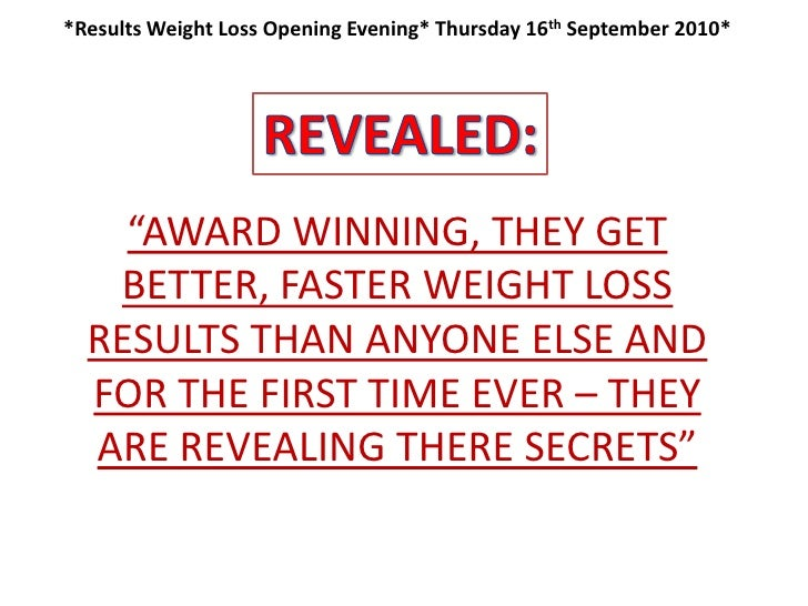 """REVEALED:<br />*Results Weight Loss Opening Evening* Thursday 16th September 2010*""""AWARD WINNING, THEY GET BETTER, FASTER ..."""