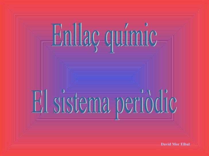 Enllaç químic El sistema periòdic David Mor Elbal