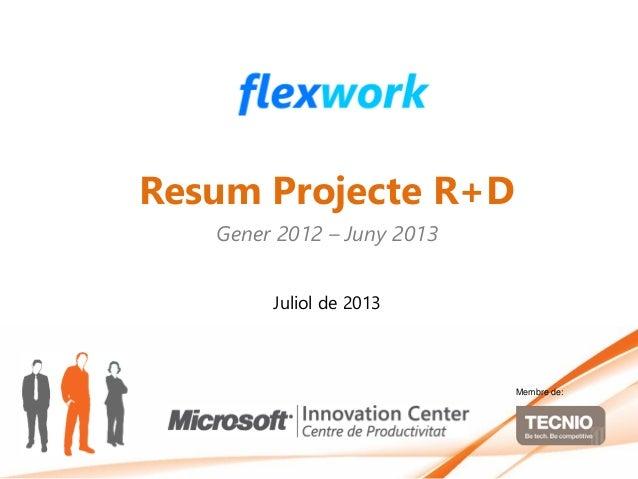 Resum Projecte R+D Gener 2012 – Juny 2013 Juliol de 2013 Membre de:
