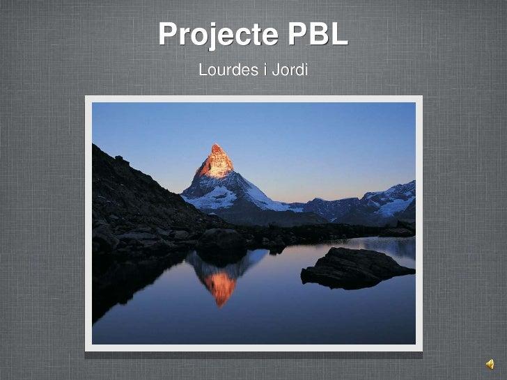 Projecte PBL<br />Lourdes i Jordi<br />
